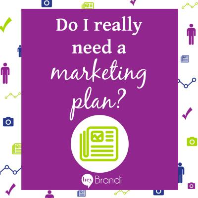 Do I Really Need a Marketing Plan?