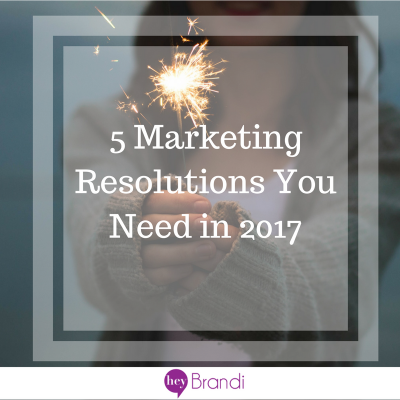 5 Marketing Resolutions You Need in 2017