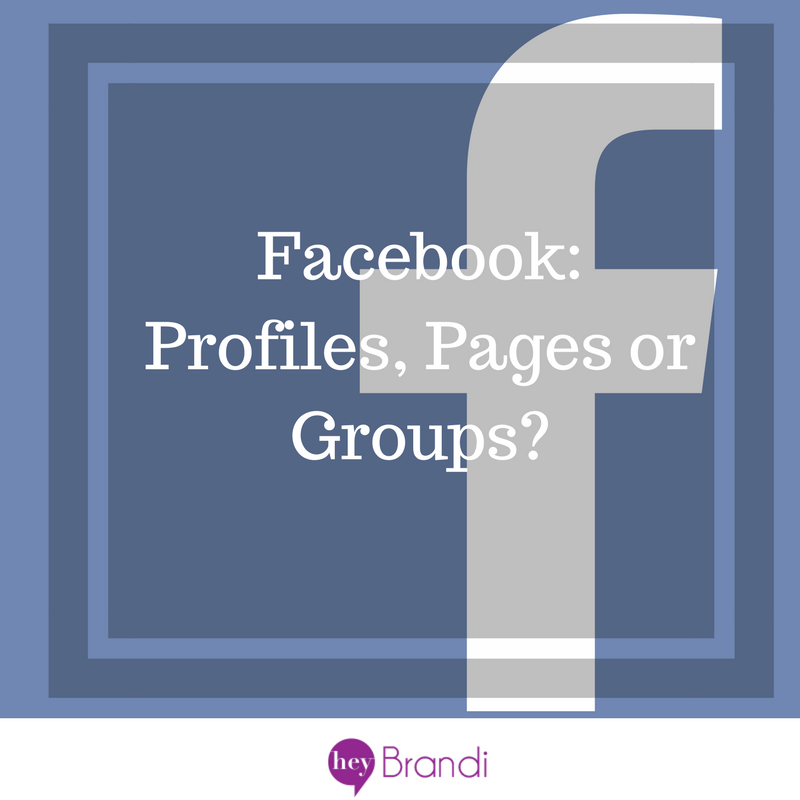 Facebook: Profiles, Pages or Groups?