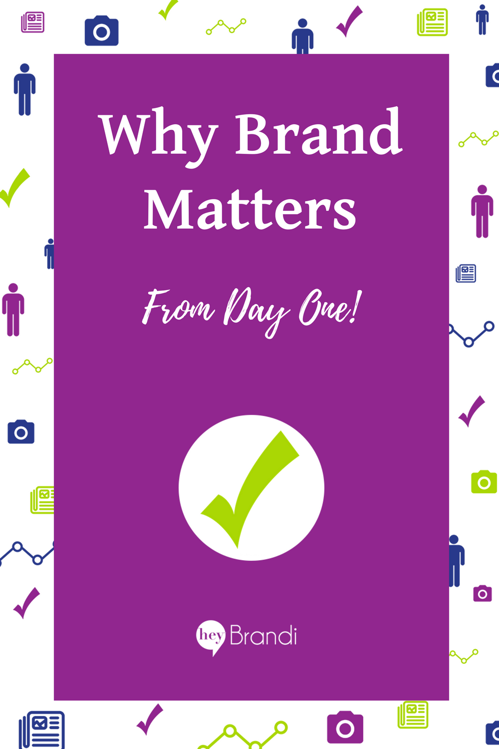 Brand is the promise that comes with your product or service. Managing your brand from day one is key to successful marketing
