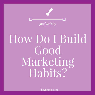 How do I build good marketing habits?