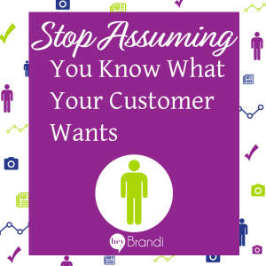 Stop Assuming You Know What Your Customers Want