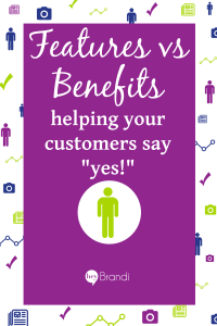 Features vs Benefits - help your customers say yes!