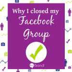 Why I Closed my Facebook Group