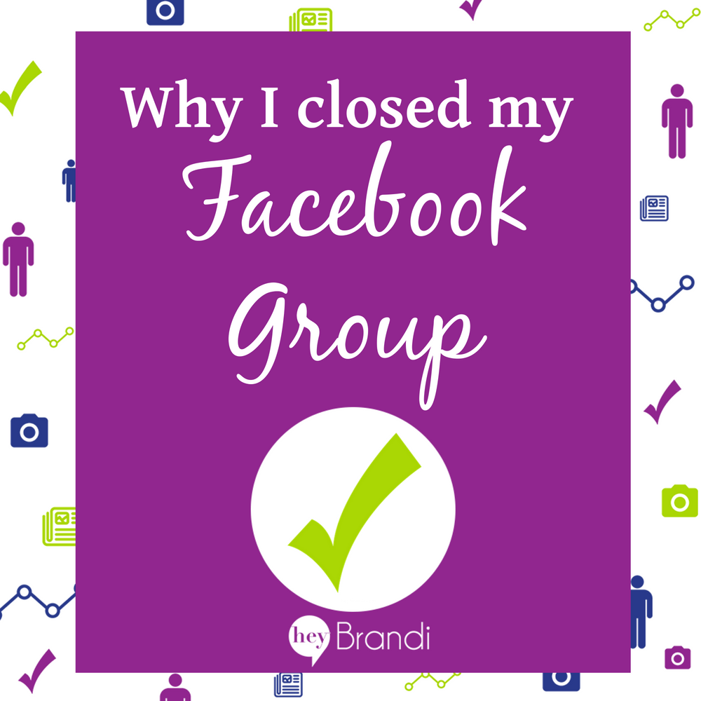 Why I Closed My Facebook Group (And 4 Questions to Consider if You're Thinking About Doing the Same)
