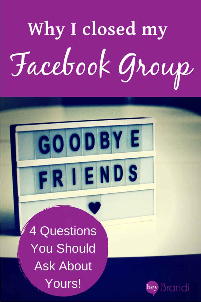 why i closed my facebook group + 4 questions you should ask about yours