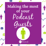 Making the Most of Podcast Guests