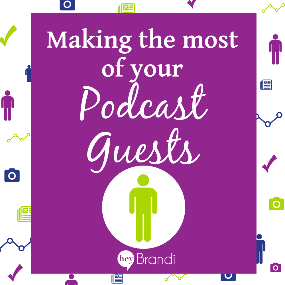 Making the Most of Your Podcast Guests