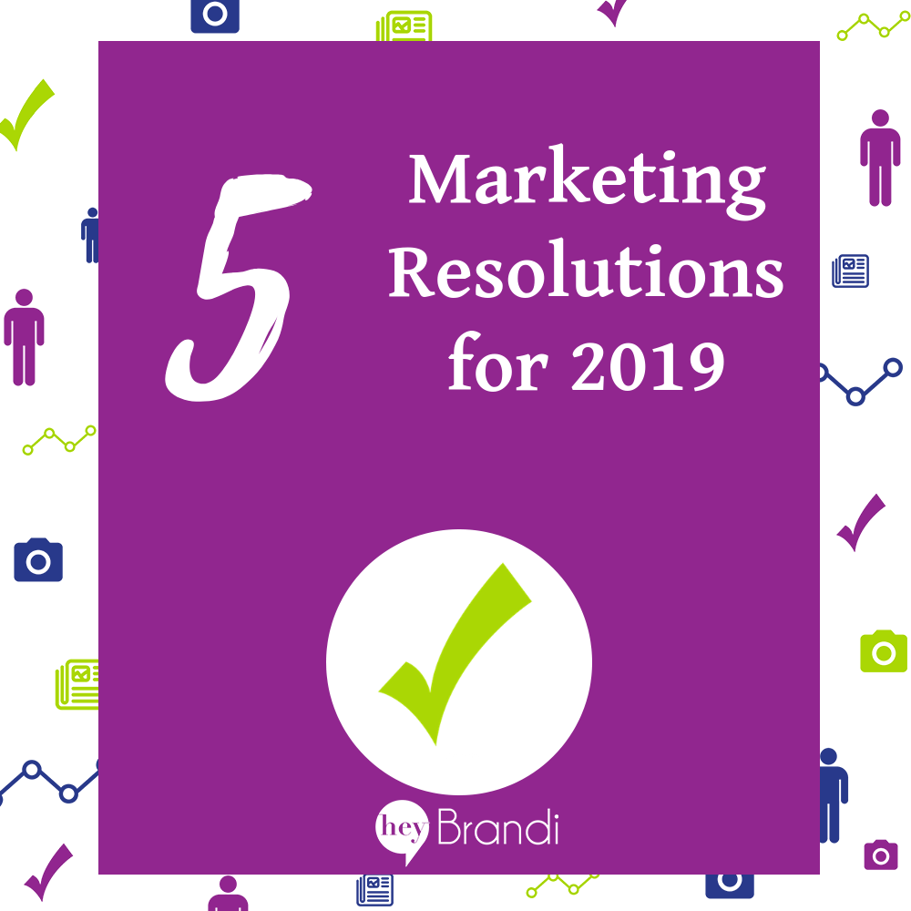 5 Marketing Resolutions for 2019