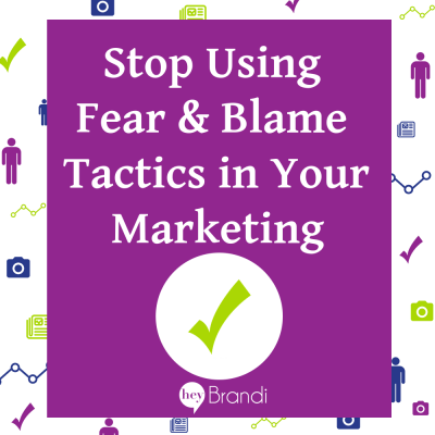 Stop Using Fear & Blame Tactics in Marketing