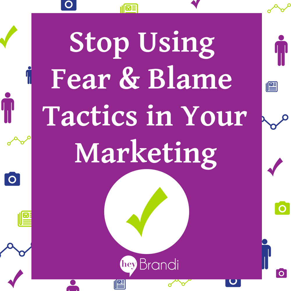 Stop Using Fear and Blame Tactics in Your Marketing