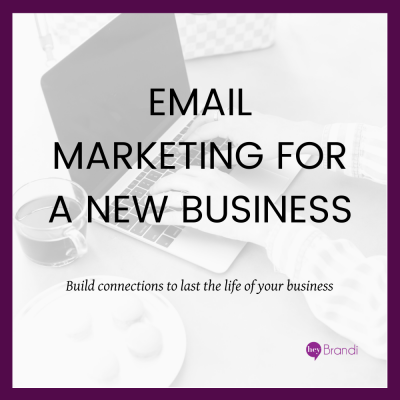 Email Marketing for a New Business: Build Connections to last the life of your business