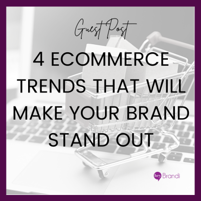 4 eCommerce Trends that Will Make Your Brand Stand Out
