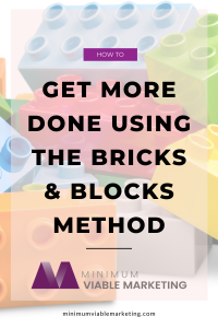 Get more done using the bricks & blocks method