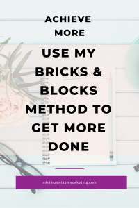 Use my bricks & blocks method to get more done